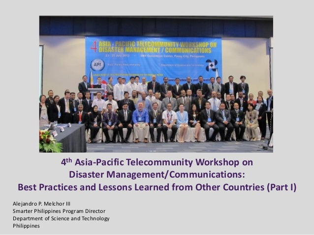 4th Asia-Pacific Telecommunity Workshop on Disaster Management/Communications: Best Practices and Lessons Learned from Oth...