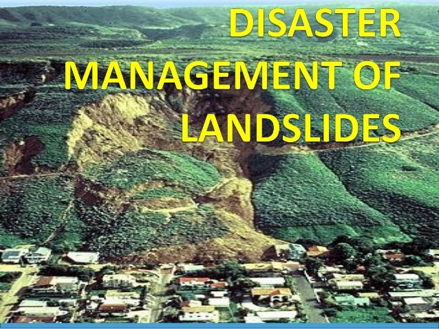 CONTENTS LANDSLIDES  DISASTER  TYPES OF DISASTER  CAUSES OF LANDSLIDES  DISASTER MANAGEMENT  DISASTER MANAGEMENT CYC...