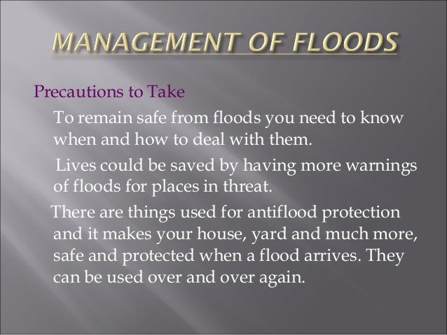 DURING A FLOOD Listen to the radio for further information. Fill bathtubs, sinks and jugs with clean water in case water b...