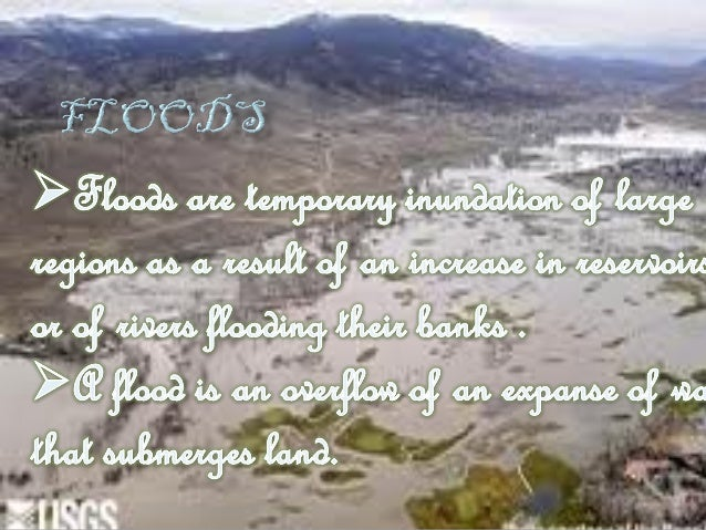 Flooding is the most worldwide natural disaster. It occurs in every country and wherever there is rainfall or coastal haza...