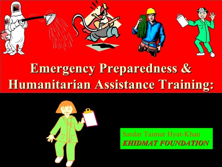 Emergency Preparedness & Humanitarian Assistance Training: Sardar Taimur Hyat-Khan KHIDMAT FOUNDATION