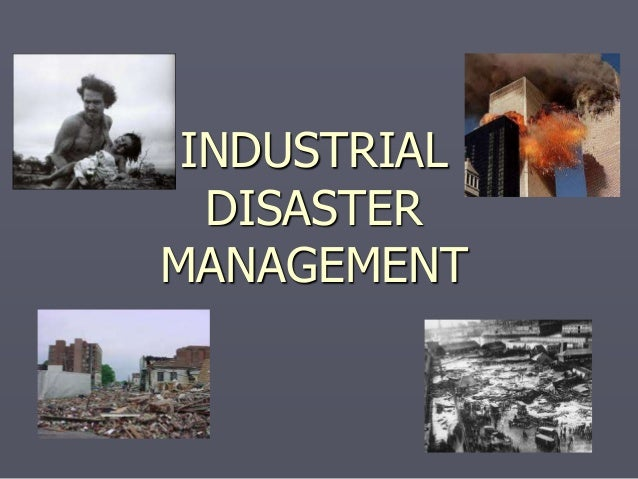 INDUSTRIAL DISASTER MANAGEMENT