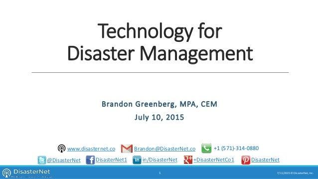 Technology for Disaster Management Brandon Greenberg, MPA, CEM July 10, 2015 7/11/2015 © DisasterNet, Inc.1 @DisasterNet D...