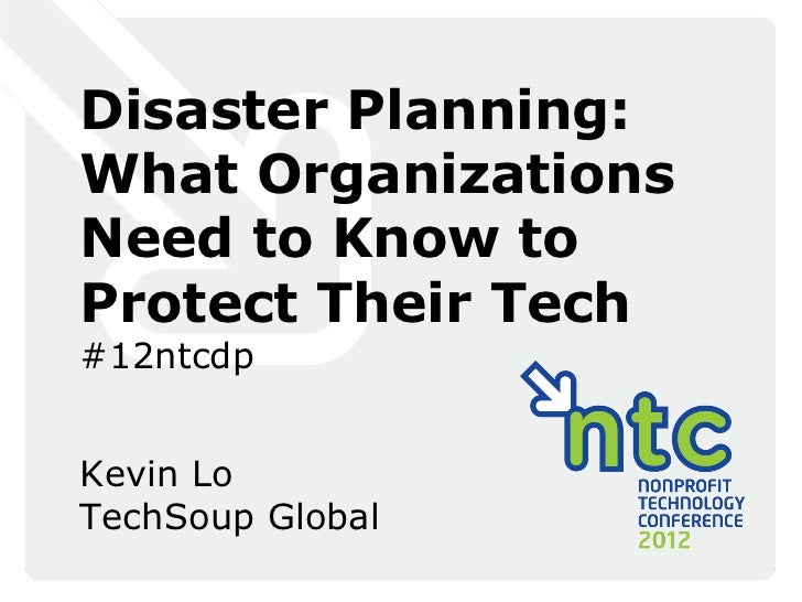 Disaster Planning:What OrganizationsNeed to Know toProtect Their Tech#12ntcdpKevin LoTechSoup Global