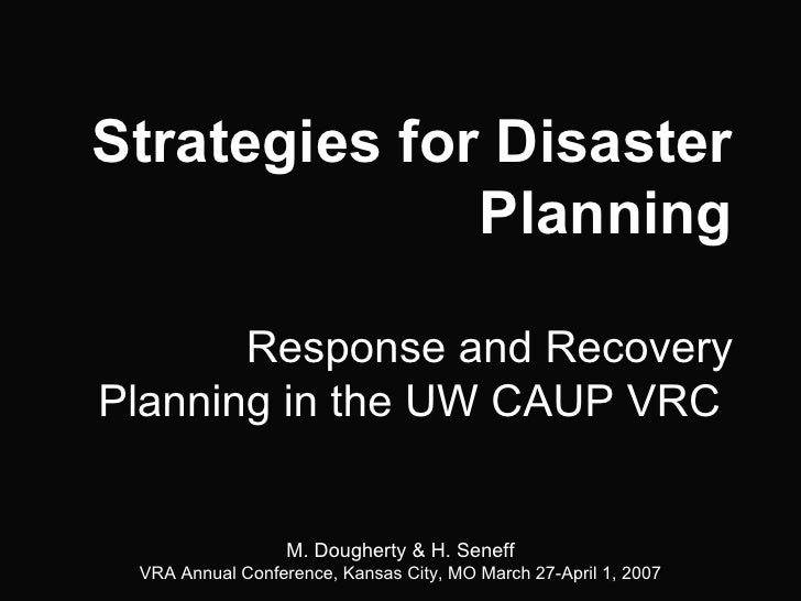 Strategies for Disaster Planning Response and Recovery Planning in the UW CAUP VRC   M. Dougherty & H. Seneff VRA Annual C...