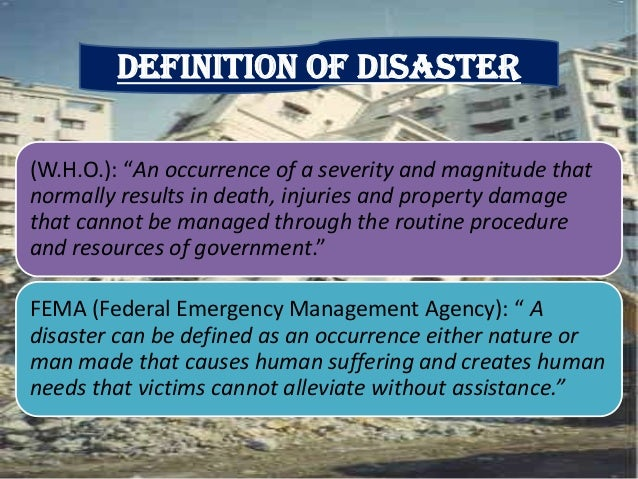 disaster defined Types of disasters: definition of hazard threatening event, or probability of occurrence of a potentially damaging phenomenon within a given time period and area.