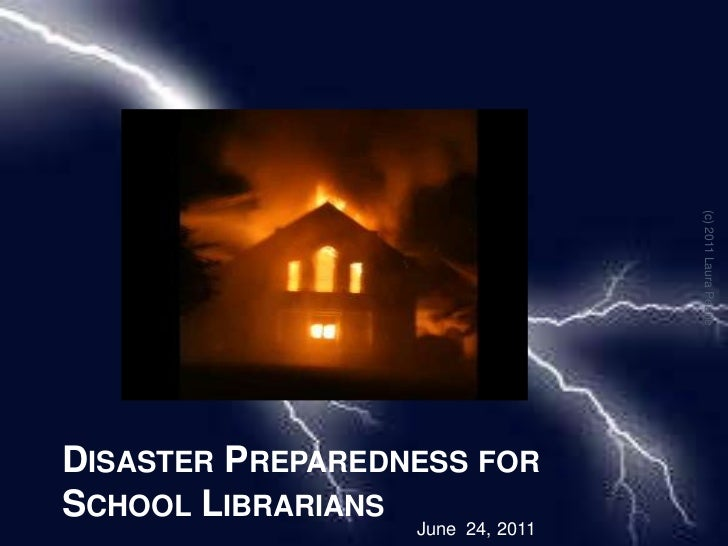 Disaster Preparedness for School Librarians<br />(c) 2011 Laura Pearle<br />June  24, 2011<br />