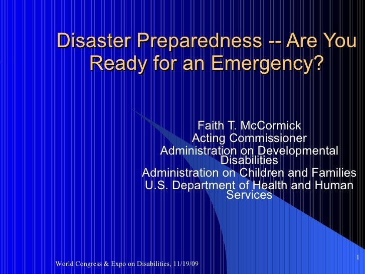 Disaster Preparedness -- Are You Ready for an Emergency? Faith T. McCormick Acting Commissioner Administration on Developm...