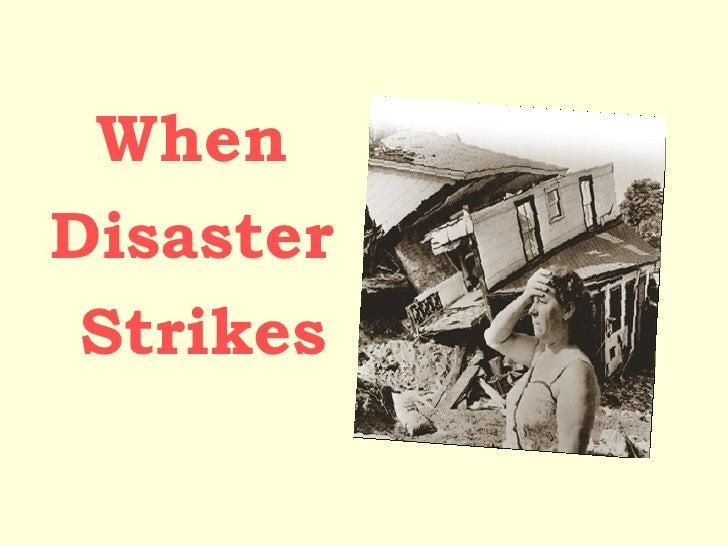 <ul><li>When  </li></ul><ul><li>Disaster  </li></ul><ul><li>Strikes </li></ul>