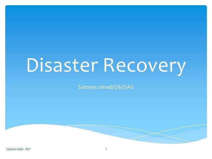 Disaster Recovery<br />Sameeu Imad/Q8/ISAS<br />Sameeu Imad - NIIT<br />1<br />