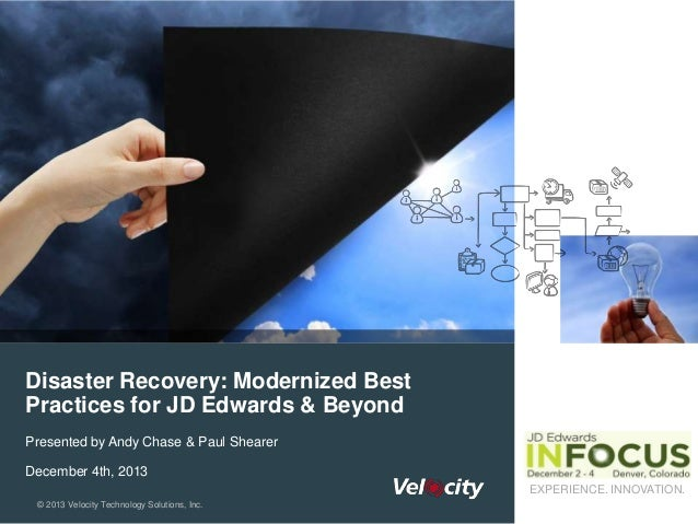 Disaster Recovery: Modernized Best Practices for JD Edwards & Beyond Presented by Andy Chase & Paul Shearer  December 4th,...
