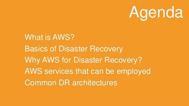 What is AWS? Basics of Disaster RecoveryWhy AWS for Disaster Recovery? AWS services that can be employedCommon DR architec...