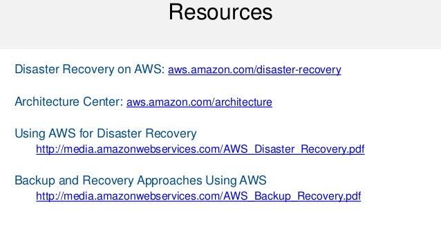 Resources  Disaster Recovery on AWS: aws.amazon.com/disaster-recovery  Architecture Center: aws.amazon.com/architecture  U...