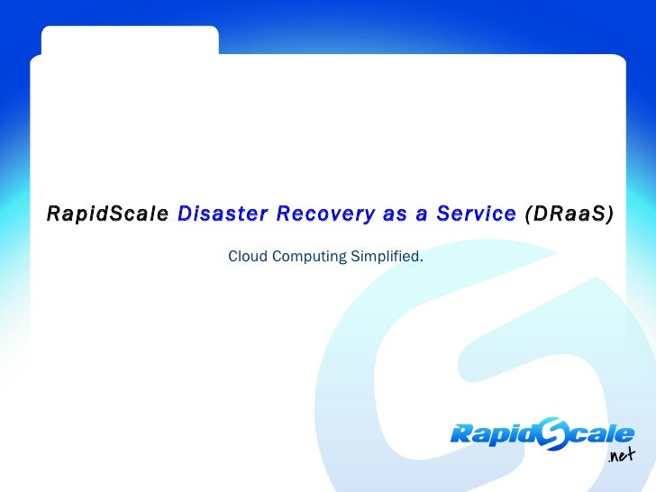 RapidScale Disaster Recovery as a Service (DRaaS)               Cloud Computing Simplified.