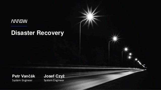 1 Disaster Recovery Josef Czyž System Engineer Petr Vančák System Engineer