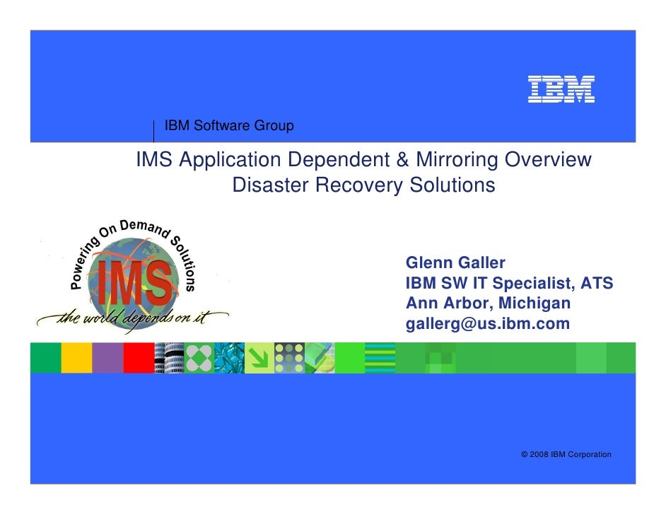 IBM Software Group  IMS Application Dependent & Mirroring Overview           Disaster Recovery Solutions                  ...