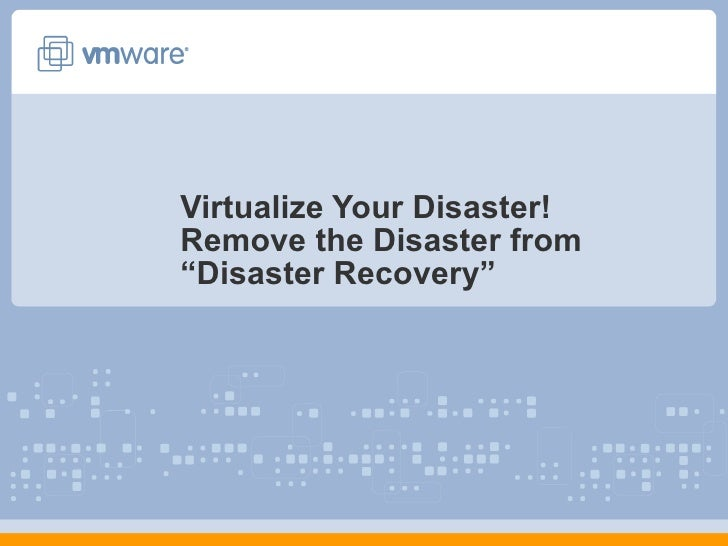 "Virtualize Your Disaster! Remove the Disaster from ""Disaster Recovery"""