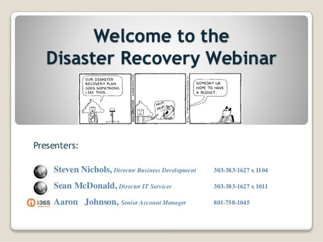 Welcome to the Disaster Recovery Webinar Presenters: Steven Nichols, Director Business Development 303-383-1627 x 1104 Sea...