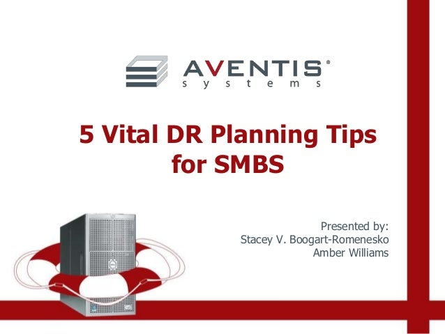5 Vital DR Planning Tips for SMBS Presented by: Stacey V. Boogart-Romenesko Amber Williams