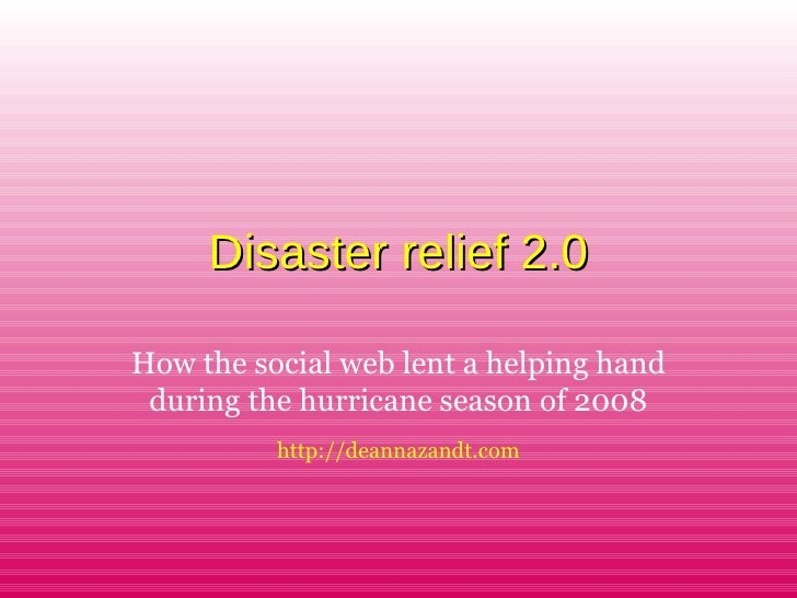 Disaster relief 2.0Disaster relief 2.0 How the social web lent a helping hand during the hurricane season of 2008 http://d...