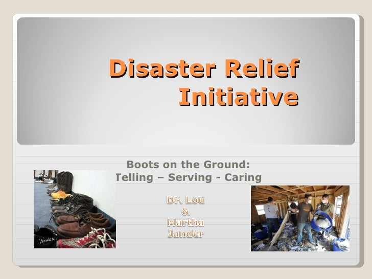 Disaster Relief Initiative Boots on the Ground: Telling – Serving - Caring