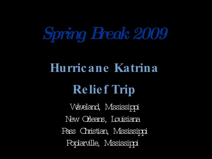 Spring Break 2009  Hurric ane Katrina      Re lie f Trip     W eland, M       av        ississippi    N O     ew rleans, L...