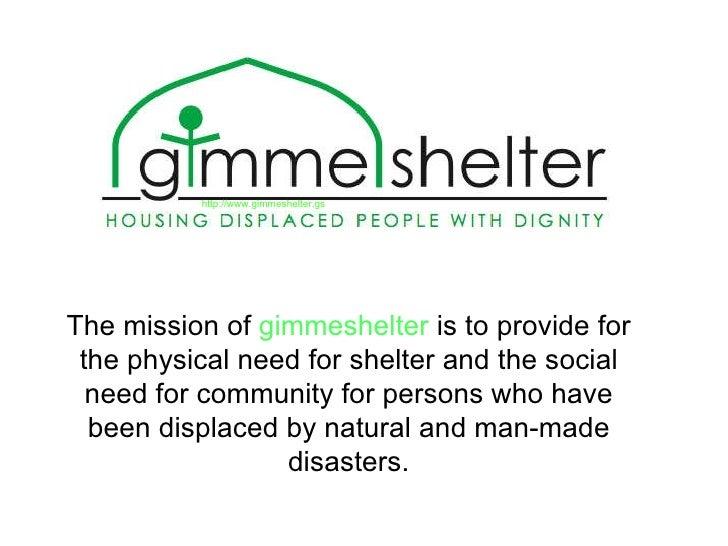 The mission of  gimmeshelter  is to provide for the physical need for shelter and the social need for community for person...