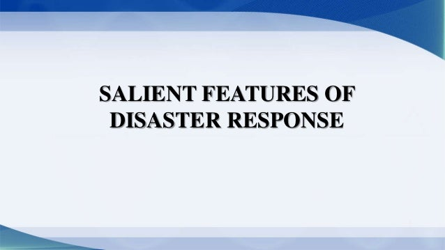 SALIENT FEATURES OF DISASTER RESPONSE
