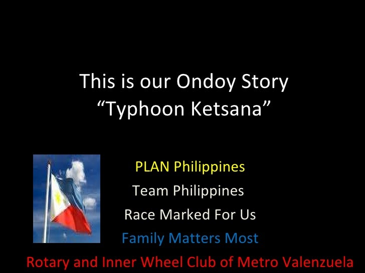 "This is our Ondoy Story ""Typhoon Ketsana"" PLAN Philippines Team Philippines  Race Marked For Us Family Matters Most Rotary..."