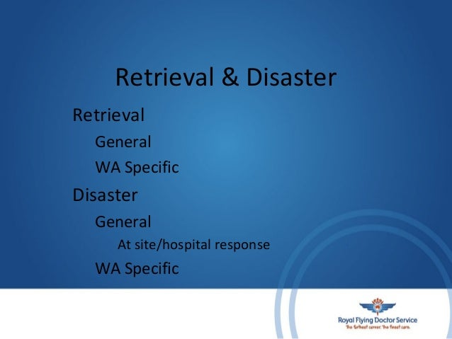 Retrieval & Disaster Retrieval General WA Specific  Disaster General At site/hospital response  WA Specific