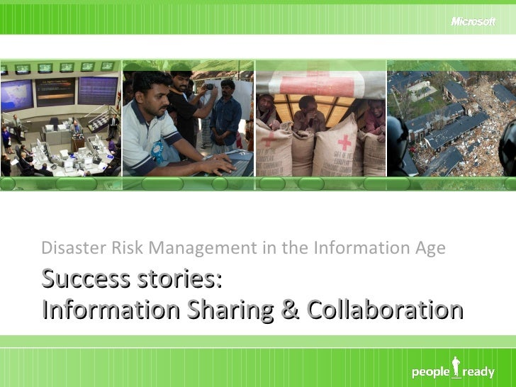 Success stories: Information Sharing & Collaboration <ul><li>Disaster Risk Management in the Information Age </li></ul>