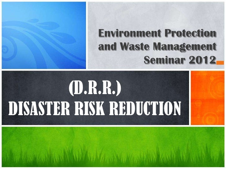 Environment Protection           and Waste Management                   Seminar 2012        (D.R.R.)DISASTER RISK REDUCTION