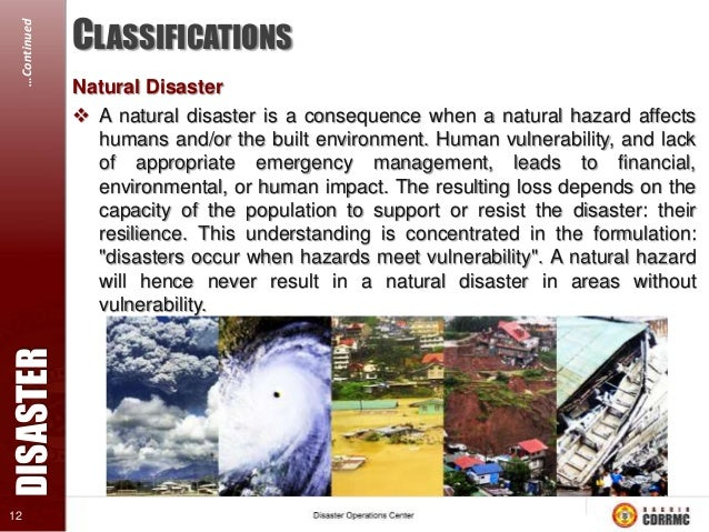 DISASTER  …Continued 13  CLASSIFICATIONS Man-made or Human Induced Disaster  Man-made disasters are the consequence of te...