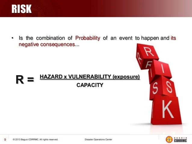 RISK • Is the combination of Probability of an event to happen and its negative consequences...  R=  9  HAZARD x VULNERABI...