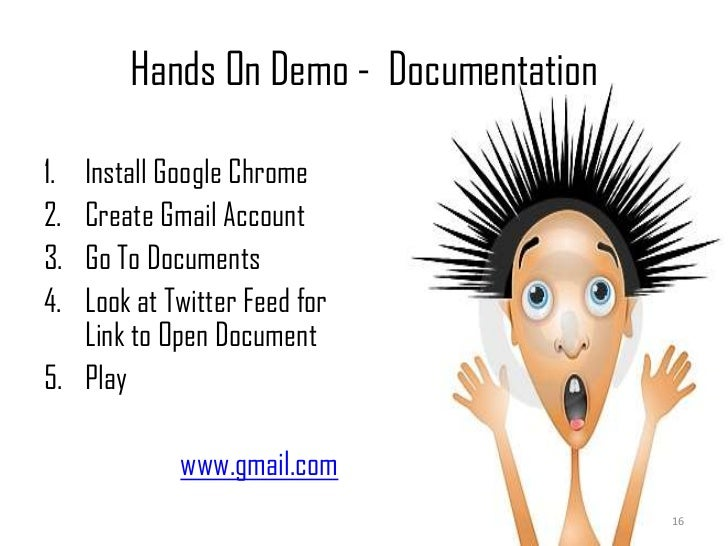 Hands On Demo -  Documentation<br />Install Google Chrome<br />Create Gmail Account<br />Go To Documents<br />Look at Twit...