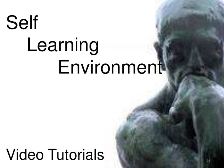 Self     Learning           EnvironmentVideo Tutorials<br />28<br />