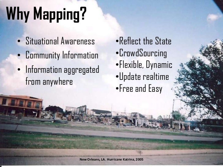 Why Mapping?<br />Situational Awareness <br />Community Information<br />Information aggregated from anywhere<br /><ul><li...