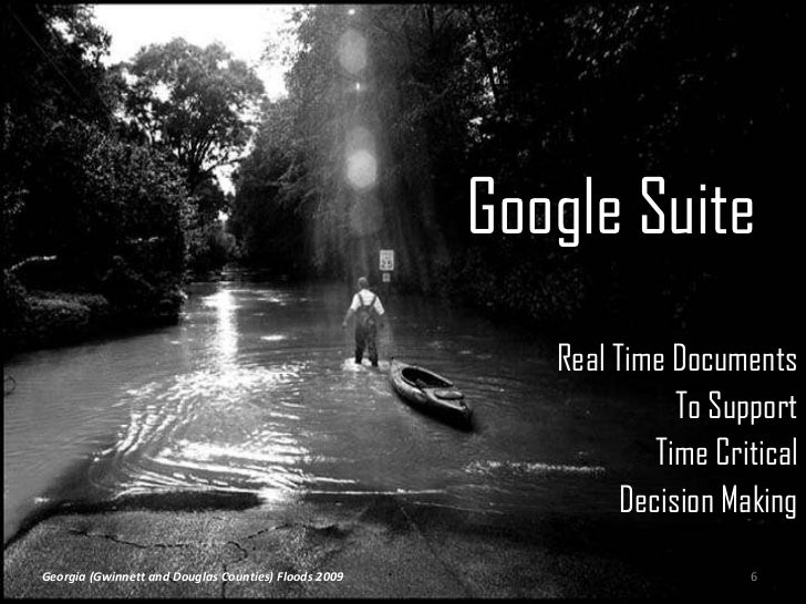 Google Suite <br />Real Time Documents<br />To Support <br />Time Critical <br />Decision Making<br />6<br />Georgia (Gw...