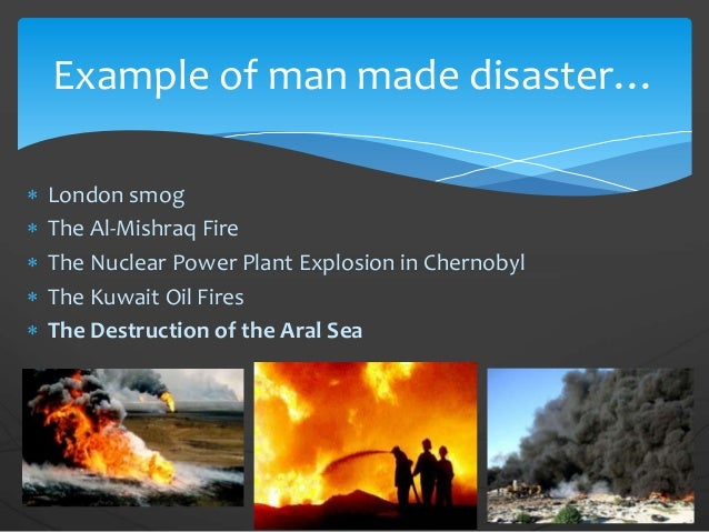 conclusion on man made disaster Conclusion on man made disasters - 1222810 it is important to understand man made disasters now that they can cause irreversible damage, and it is in fact ourselves who are causing these disasters because of our ignorance and some even being caused by intentmost of disaster have taken many innocent lives from human, animals and.