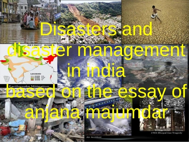 disasters and disaster management in  disasters and disaster management in based on the essay of anjana majumdar