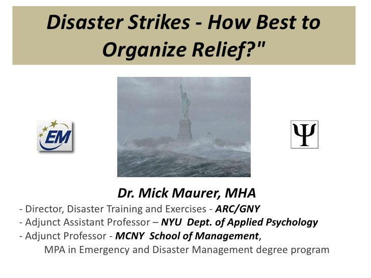"""Disaster Strikes - How Best to Organize Relief?""""<br />Dr. Mick Maurer, MHA<br />- Director, Disaster Training and Exercise..."""