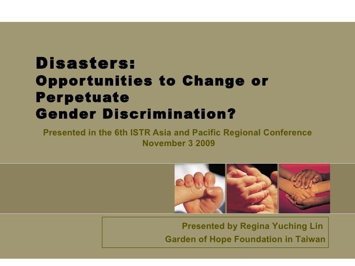 Disasters: Opportunities to Change or Perpetuate  Gender Discrimination? Presented in  the 6th ISTR Asia and Pacific Regio...