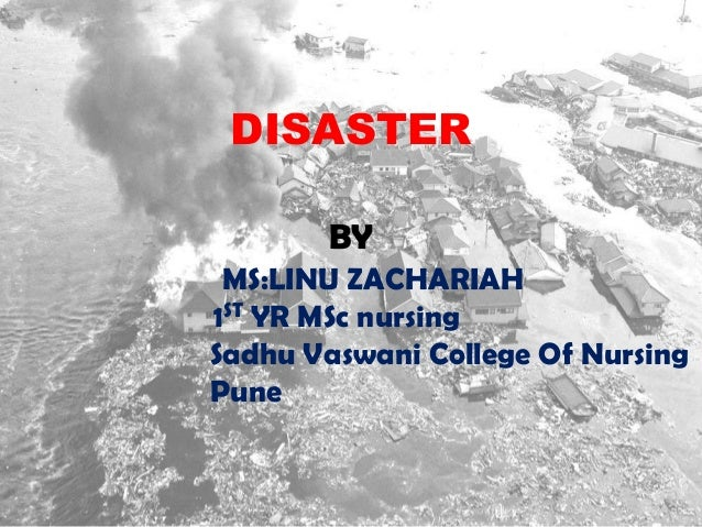 DISASTERBYMS:LINU ZACHARIAH1ST YR MSc nursingSadhu Vaswani College Of NursingPune