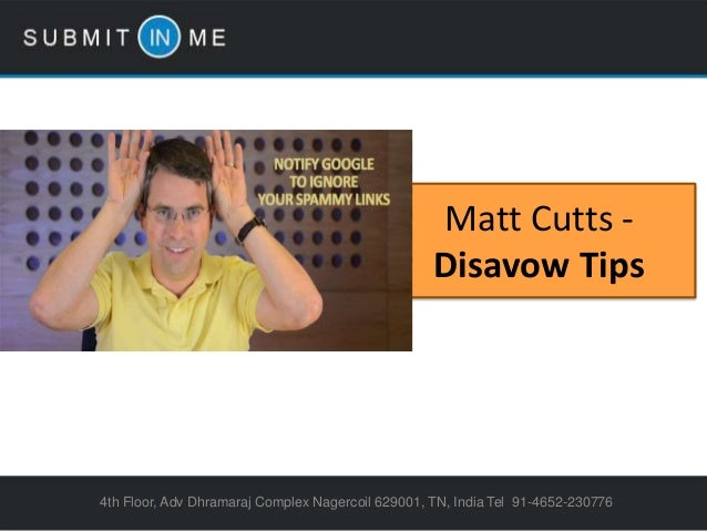 Matt Cutts -Disavow Tips4th Floor, Adv Dhramaraj Complex Nagercoil 629001, TN, India Tel 91-4652-230776