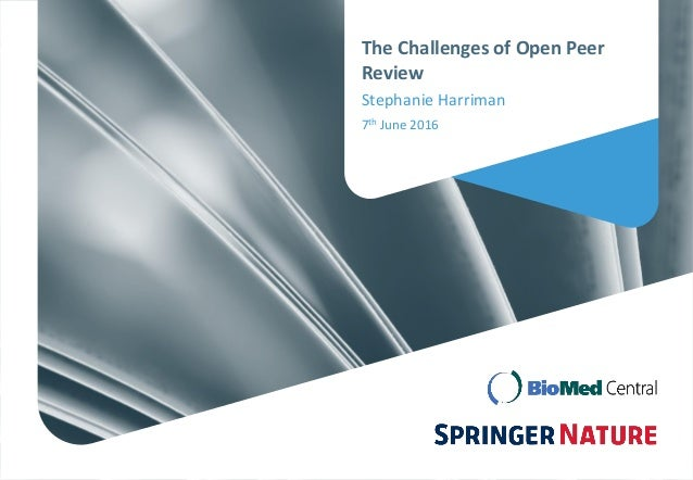 The Challenges of Open Peer Review Stephanie Harriman 7th June 2016