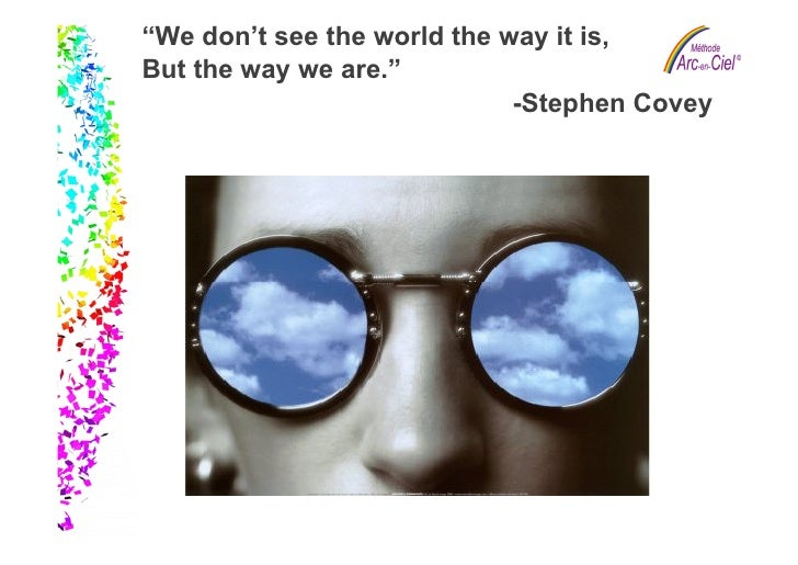"""""""We don't see the world the way it is,    Slide 2               But the way we are.""""                                      ..."""
