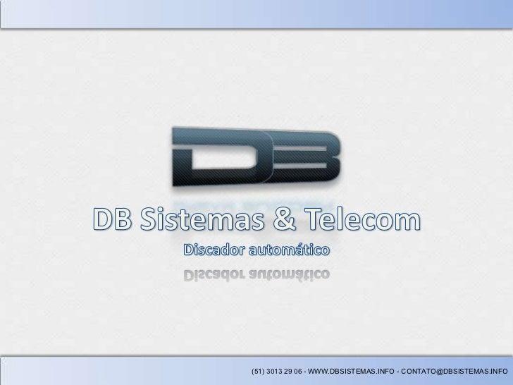 (51) 3013 29 06 - WWW.DBSISTEMAS.INFO - CONTATO@DBSISTEMAS.INFO