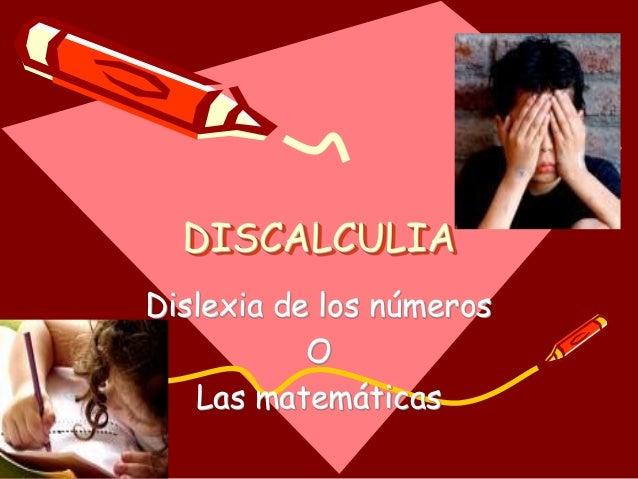 DISCALCULIA Dislexia de los números O Las matemáticas