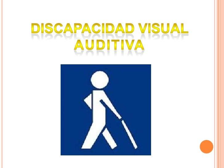 DISCAPACIDAD VISUAL<br />AUDITIVA<br />