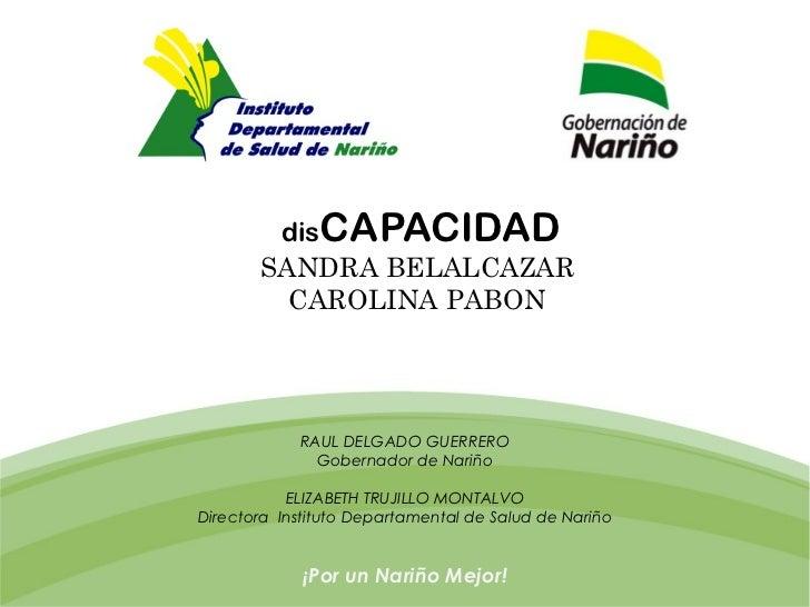 disCAPACIDAD       SANDRA BELALCAZAR         CAROLINA PABON            RAUL DELGADO GUERRERO              Gobernador de Na...